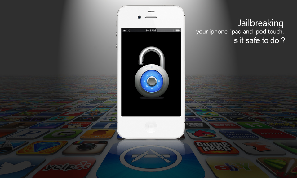 Jailbreaking your iphone, ipad and ipod touch. Is it safe to do ?